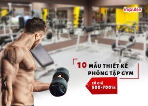 10 mẫu thiết kế phòng tập gym có giá 500 - 700