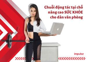 Chuỗi động tác tại chỗ nâng cao sức khỏe cho dân văn phòng