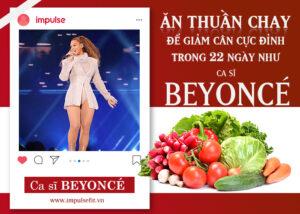 Ăn thuần chay để giảm cân cực đỉnh trong 22 ngày như ca sĩ Beyoncé