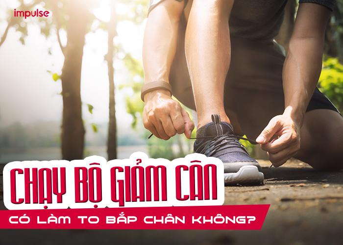 chạy bộ giảm cân có làm to bắp chân không